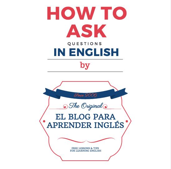 El Blog Para Aprender Inglés Cómo Hacer Preguntas Y